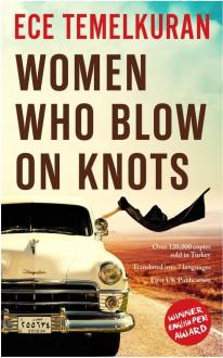 Women Who Blow on Knots - Ece Temelkuran