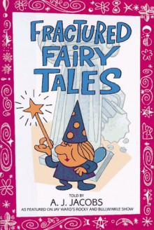 Fractured Fairy Tales - A.J. Jacobs