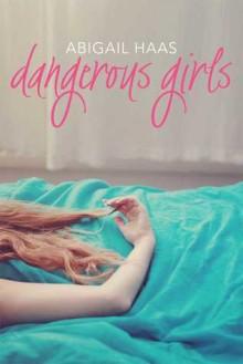 Dangerous Girls - Abby McDonald,Abigail Haas