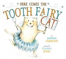Here Comes the Tooth Fairy Cat - Deborah Underwood, Claudia Rueda