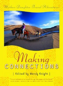 Making Connections: Mother-Daughter Travel Adventures - Wendy Knight