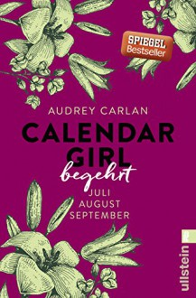 Calendar Girl - Begehrt: Juli/August/September (Calendar Girl Quartal, Band 3) - Audrey Carlan,Christiane Sipeer,Friederike Ails