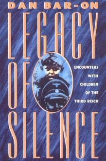Legacy of Silence: Encounters with Children of the Third Reich - Dan Bar-On