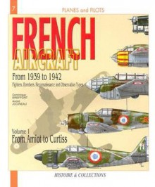 French Aircraft: From 1939 to 1942. Vol. 1: From Amiot to Curtiss - Dominique Breffort, André Jouineau, Alan McKay