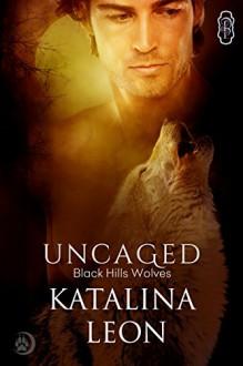 Uncaged (Black Hills Wolves Book 25) - Katalina Leon
