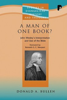 A Man of One Book?: John Wesley's Interpretation and Use of the Bible - Donald Bullen