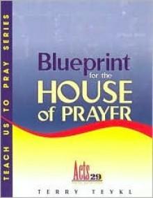 Blueprint for the House of Prayer - Terry Teykl