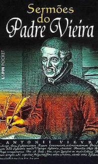 Sermões do Padre Vieira - Padre Antônio Vieira
