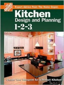 Kitchen Design and Planning 1-2-3: Create Your Blueprint for a Perfect Kitchen - Home Depot