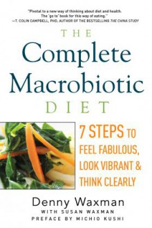 The Complete Macrobiotic Diet - Denny Waxman