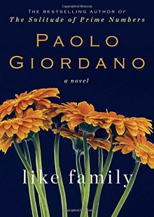 Like Family: A Novel - Paolo Giordano,Anne Milano Appel