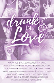 Drunk in Love: A Wedding Anthology of Sweet and Steamy Romantic Short Stories - Kristen Luciani,A.D. Justice,A.M. Johnson,Amy Daws,Carey Heywood,Elle Brooks,Isabelle Richards,J.D. Hollyfield,Jeannine Collette,Kandi Steiner,Kathryn Andrews,Katy Regnery,Liv Morris,Mariah Dietz,M.D. Saperstein,Meghan Quinn,Melissa Collins,Ryan Ringbloom