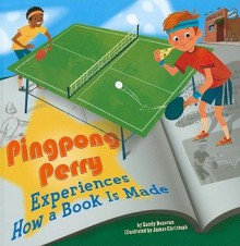 Pingpong Perry Experiences How A Book Is Made (In The Library) - Sandy Bridget Donovan, James Christoph