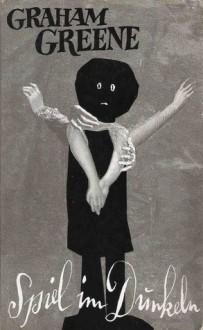 Spiel im Dunkeln - Graham Greene, Walter Puchwein