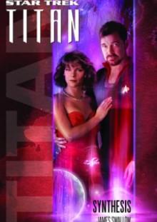 Star Trek. Titan. Synthesis - James Swallow