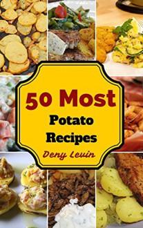 Potato Recipes : 50 Delicious of Potato Recipes (Potato Recipes, Potato Salad Recipe, Potato books, Potato ebook, Potato for beginners, Potato diet, Potato ebooks) (Easy Cookbook Book 4) - Denny Levin