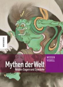 Mythen der Welt: Helden, Sagen und Symbole - Annette Zgoll, Markus Hattstein, Terri Paajanen