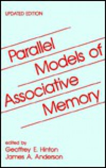 Parallel Models of Associative Memory: Updated Edition - Geoffrey E. Hinton