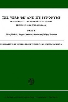 The Verb Be' and Its Synonyms - Part V: Philosophical and Grammatical Studies Part V: Urdu/Turkish/Bengali/Amharic/Indonesian/Telugu/Estonian - John W.M. Verhaar