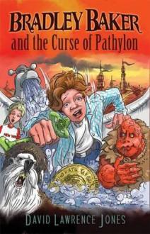 Bradley Baker and the Curse of Pathylon (Amazing Adventures of Bradley Baker, #1) - David Lawrence Jones