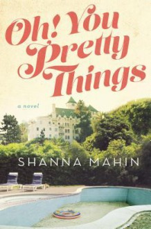 Oh! You Pretty Things - Shanna Mahin