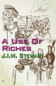 A Use of Riches - J.I.M. Stewart