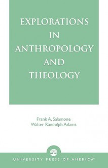Explorations in Anthropology and Theology - Frank A. Salamone, American Anthropological Association, Frank Salamone