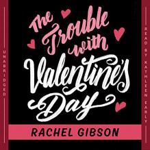The Trouble with Valentine's Day - Rachel Gibson,Kathleen Early,Blackstone Audio