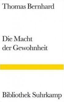 Die Macht der Gewohnheit: Komödie (Bibliothek Suhrkamp, #415) - Thomas Bernhard