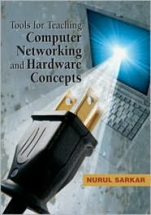Tools for Teaching Computer Networking and Hardware Concepts - Nurul Sarkar