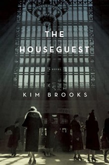 The Houseguest: A Novel - Kim Brooks