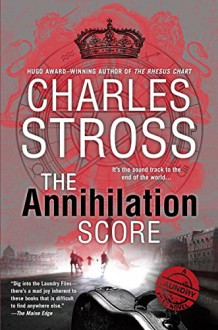 The Annihilation Score (A Laundry Files Novel) - Charles Stross