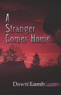 A Stranger Comes Home - Dawn Lamb