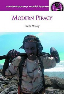 Modern Piracy: A Reference Handbook - David F. Marley