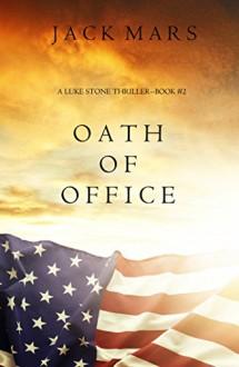 Oath of Office (a Luke Stone Thriller-Book #2) - Jack Mars