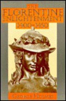 The Florentine Enlightenment 1400-1450 - George Arthur Holmes