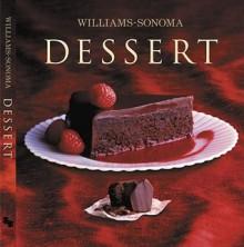 Williams-Sonoma Collection: Dessert - Abigail Johnson Dodge,Chuck Williams