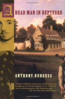 A Dead Man in Deptford - Anthony Burgess