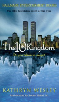The 10th Kingdom - Kristine Kathryn Rusch, Kathryn Wesley