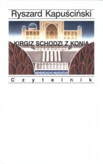 Kirgiz schodzi z konia - Ryszard Kapuściński