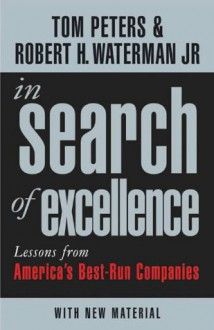 In Search of Excellence: Lessons from America's Best-run Companies - Tom Peters, Robert H. Waterman Jr.