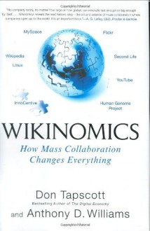 Wikinomics: How Mass Collaboration Changes Everything - Don Tapscott,Anthony D. Williams