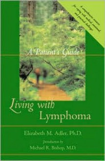 Living with Lymphoma: A Patient's Guide - Elizabeth M. Adler