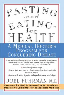 Fasting and Eating for Health: A Medical Doctor's Program for Conquering Disease - Joel Fuhrman,Neal D. Barnard