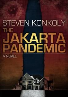 The Jakarta Pandemic - Steven Konkoly