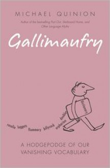Gallimaufry: A Hodgepodge of our Vanishing Vocabulary - Michael Quinion