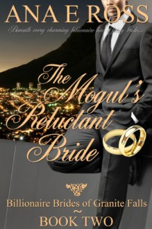 The Mogul's Reluctant Bride - Ana E. Ross