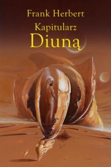 Kapitularz Diuną (Kroniki Diuny, #6) - Frank Herbert, Marek Michowski, Wojciech Siudmiak