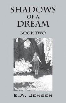 Shadows of a Dream: Book Two - Ea Jensen