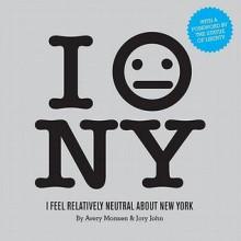 I Feel Relatively Neutral About New York - Avery Monsen, Jory John